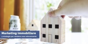 Marketing immobiliare - 5 strategie per vendere casa velocemente